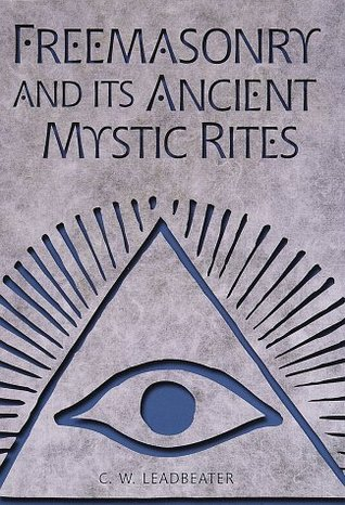 Freemasonry and Its Ancient Mystic Rites by Charles W. Leadbeater
