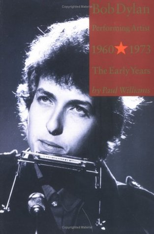 Bob Dylan Performing Artist 1960-1973 The Early Years