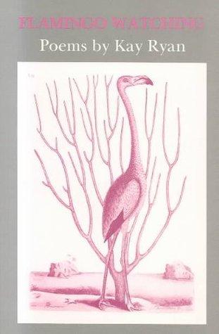Flamingo Watching by Kay Ryan