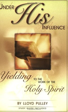Under His Influence: Yielding to the Work of the Holy Spirit