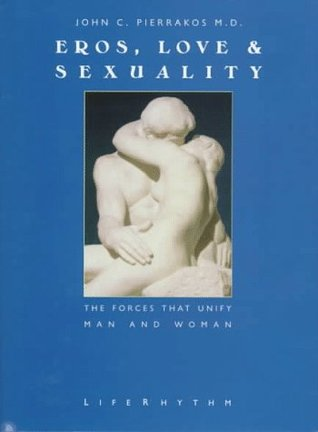 Eros, Love & Sexuality : The Forces That Unify Man & Woman
