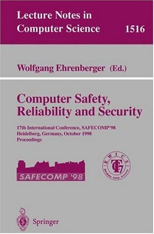 Computer Safety, Reliability and Security: 17th International Conference, SAFECOMP'98, Heidelberg Germany, October 5-7, 1998, Proceedings (Lecture Notes in Computer Science)