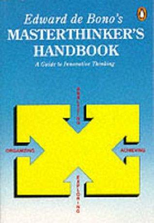 Edward de Bono's Masterthinker's Handbook