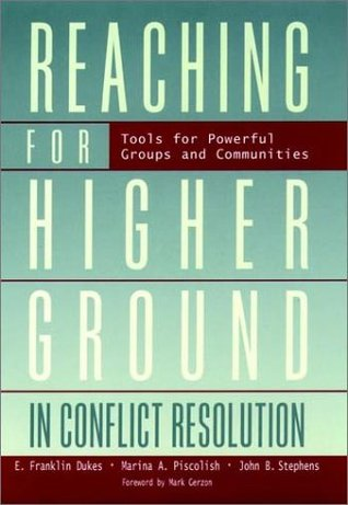 Reaching for Higher Ground in Conflict Resolution: Tools for Powerful Groups and Communities