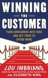Winning the Customer: Turn Consumers into Fans and Get Them to Spend More