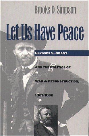 Audiolibros gratis en español para descargar Let Us Have Peace: Ulysses S. Grant and the Politics of War and Reconstruction, 1861-1868