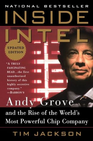 Inside Intel: Andy Grove and the Rise of the Worlds Most Powerful Chip Company