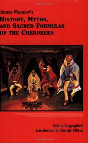 History, Myths, and Sacred Formulas of the Cherokees
