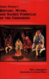 History, Myths, and Sacred Formulas of the Cherokees