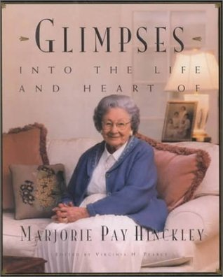Glimpses into the Life and Heart of Marjorie Pay Hinckley