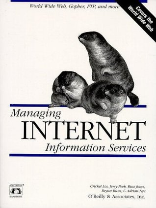 Managing Internet Information Services: World Wide Web, Gopher, FTP, and more