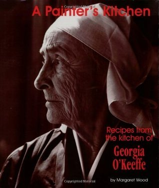 A Painter's Kitchen-Revised Edition: Recipes from the Kitchen of Georgia O'Keeffe