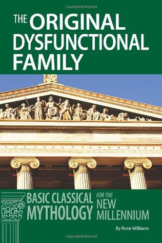 The Original Dysfunctional Family: Classical Mythology for the New Millennium