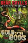 Gold of the Gods by Bear Grylls