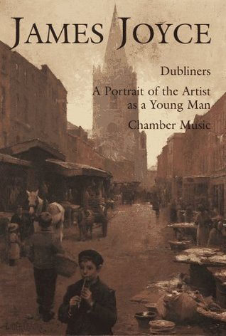 James Joyce: Dubliners, A Portrait of the Artist as a Young Man, Chamber Music