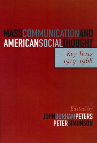 Mass Communication and American Social Thought: Key Texts, 1919-1968