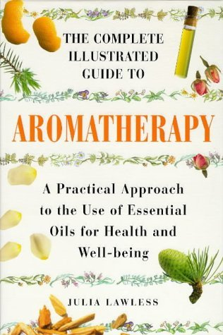 Complete Illustrated Guide - Aromatherapy by Julia Lawless