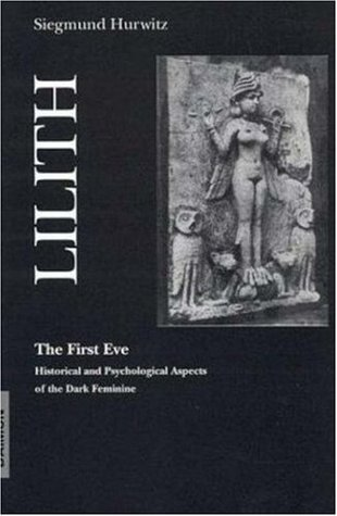 Lilith-The First Eve: Historical and Psychological Aspects of the Dark Feminine