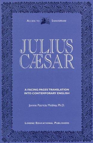 Julius Caesar: Original text and facing-pages translation into contemporary English