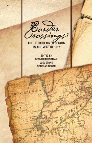 Border Crossings: The Detroit River Region in the War of 1812