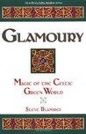 Glamoury: Magic of the Celtic Green World