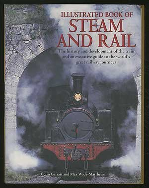 Illustrated Book of Steam and Rail by Colin Dennis Garratt