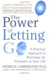 The Power Of Letting Go: A Practical Approach to Releasing the Pressures in Your Life