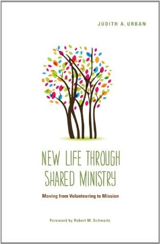 New Life Through Shared Ministry: Moving from Volunteering to Mission