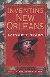 Inventing New Orleans by Lafcadio Hearn