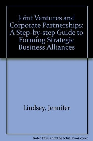 Joint Ventures and Corporate Partnerships: A Step-By-Step Guide to Forming Strategic Business Alliances