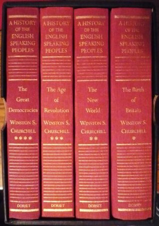 A History of the English Speaking Peoples: The Birth of Britian, The New World, The Age of Revolution, and The Great Democracies