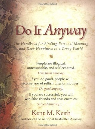 Do It Anyway: The Handbook for Finding Personal Meaning and Deep Happiness in a Crazy World