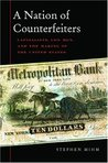 A Nation of Counterfeiters: Capitalists, Con Men, and the Making of the United States