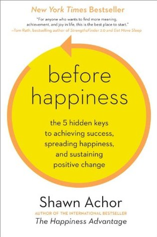 Ebook Before Happiness: The 5 Hidden Keys to Achieving Success, Spreading Happiness, and Sustaining Positive Change by Shawn Achor read!