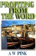 Profiting from the Word by Arthur W. Pink