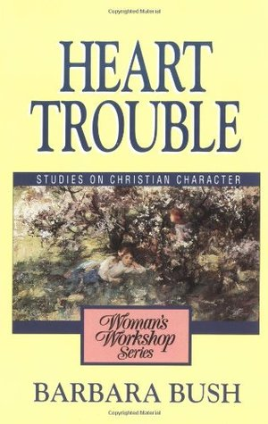 Heart Trouble: Studies on Christian Character