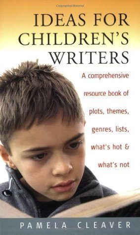 Ideas for Children's Writers: A Comprehensive Resource Book of Plots, Themes, Genres, Lists, What's Hot & What's Not