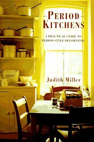 Period Kitchens: A Practical Quide to Period-Style Decorating