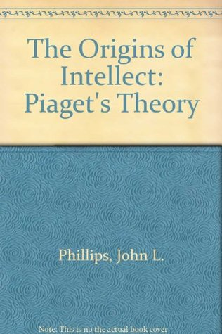 The Origins of Intellect: Piaget's Theory