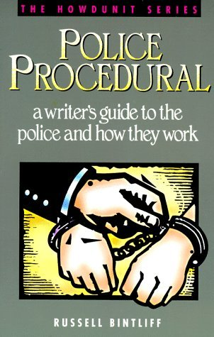 Police Procedural: A Writer's Guide to the Police and How They Work