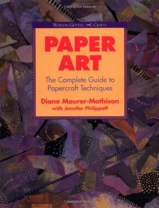Paper Art: The Complete Guide to Papercraft Techniques (Watson-Guptill Crafts)