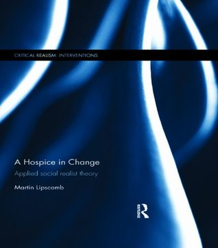 A Hospice in Change: Applied Social Realist Theory