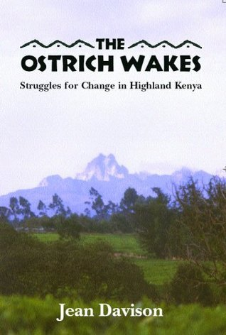 The Ostrich Wakes: Struggles for Change in Highland Kenya