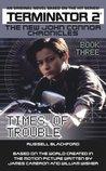 Terminator 2: The New John Connor Chronicles Book 3: Times of Trouble (The New John Connor Chronicles #3)