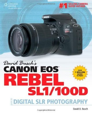 David Busch's Canon EOS Rebel Sl1/100d Guide to Digital Slr Photography