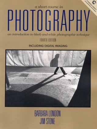 A Short Course in Photography: An Introduction to Black and White Photographic Technique