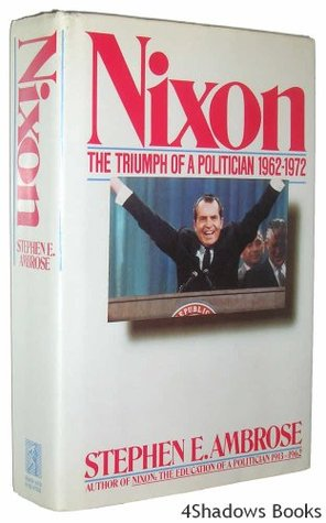 Nixon Volume #2: The Triumph of a Politician 1962-1972