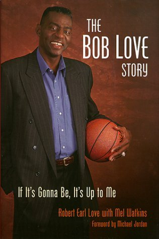 The Bob Love Story: If It's Gonna Be, It's Up to Me