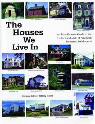 The Houses We Live In: An Identification Guide to the History and Style of American Domestic Architecture - Jeffery W. Howe