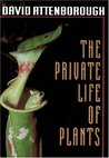 The Private Life of Plants: A Natural History of Plant Behaviour